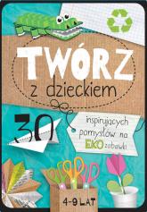 Twórz z dzieckiem 30 inspirujących pomysłów na eko zabawki - Agnieszka Placha | mała okładka