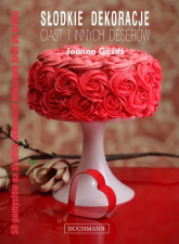 Słodkie dekoracje ciast i innych deserów - Joanna Góźdź | mała okładka