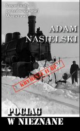 Pociąg w nieznane - Adam Nasielski   mała okładka