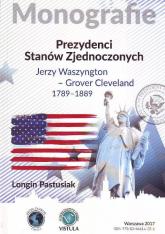 Prezydenci Stanów Zjednoczonych Jerzy Waszyngton - Grover Clevland 1789 - 1889 - Longin Pastusiak | mała okładka