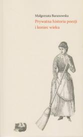 Prywatna historia poezji i koniec wieku - Małgorzata Baranowska | mała okładka