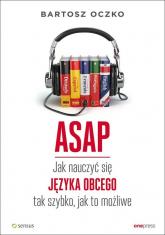ASAP Jak nauczyć się języka obcego tak szybko, jak to możliwe - Bartosz Oczko | mała okładka