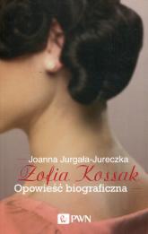 Zofia Kossak Opowieść biograficzna - Joanna Jurgała-Jureczka | mała okładka