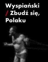Wyspiański-zbudź się Polaku - Piotr Augustyniak | mała okładka