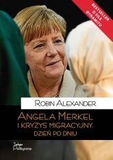 Angela Merkel i kryzys migracyjny Dzień po dniu - Robin Alexander | mała okładka