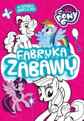 My Little Pony Fabryka zabawy - zbiorowe opracowanie | mała okładka
