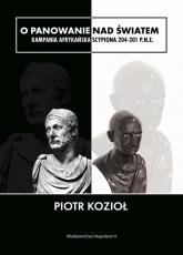 O panowanie nad światem Kampania afrykańska Scypiona 204-201 p.n.e. - Piotr Kozioł | mała okładka