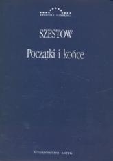 Początki i końce Zbiór artykułów - Lew Szestow | mała okładka