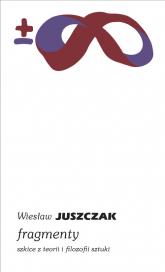 Fragmenty Szkice z teorii i filozofii sztuki - Wiesław Juszczak | mała okładka