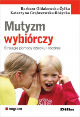 Mutyzm wybiórczy Strategie pomocy dziecku i rodzinie - Ołdakowska-Żyłka Barbara, Grąbczewska-Różycka Katarzyna | mała okładka