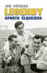 Legendy sportu śląskiego - Jan Cofałka | mała okładka