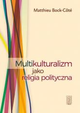 Multikulturalizm jako religia polityczna - Matthieu Bock-Cote   mała okładka