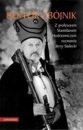 Rektor zbójnik Z profesorem Stanisławem Hodorowiczem rozmawia Jerzy Sadecki - Hodorowicz Stanisław, Sadecki Jerzy   mała okładka