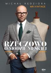 Rzeczowo o modzie męskiej Poradnik każdego mężczyzny - Michał Kędziora | mała okładka