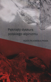 Pęknięty dyskurs polskiego alpinizmu - Agata Rejowska-Pasek | mała okładka