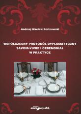 Współczesny protokół dyplomatyczny savoir-vivre i ceremoniał w praktyce - Bortnowski Andrzej Wacław | mała okładka