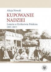 Kupowanie nadziei Loteria w Królestwie Polskim (1815-1867) - Alicja Nowak | mała okładka