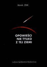 Opowieści nie tylko z tej ziemi - Marek Żbik | mała okładka