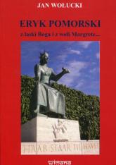 Eryk Pomorski z łaski Boga i z woli Margrete.. - Jan Wołucki | mała okładka