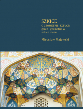 Szkice o geometrii i sztuce: gereh - geometria w sztuce islamu - Mirosław Majewski | mała okładka
