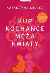 Kup kochance męża kwiaty - Katarzyna Miller | mała okładka
