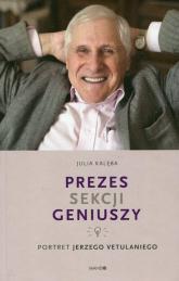 Prezes Sekcji Geniuszy Portret Jerzego Vetulaniego - Julia Kalęba | mała okładka