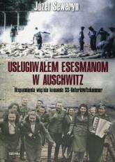 Usługiwałem esesmanom w Auschwitz Wspomnienia więźnia komanda SS-Unterkunftskammer - Józef Seweryn   mała okładka