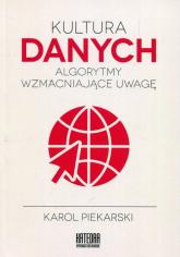 Kultura danych Algorytmy wzmacniające uwagę - Karol Piekarski | mała okładka