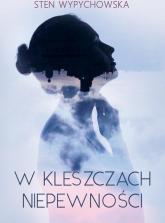 W kleszczach niepewności - Sten Wypychowska | mała okładka