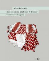 Społeczność arabska w Polsce Stara i nowa diaspora - Mustafa Switat   mała okładka