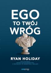 Ego to Twój wróg - Ryan Holiday | mała okładka