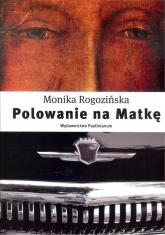 Polowanie na Matkę - Monika Rogozińska   mała okładka