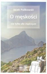 O męskości nie tylko dla mężczyzn - Jacek Pulikowski | mała okładka