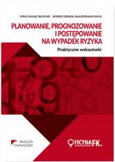 Planowanie prognozowanie ipostępowanie na wypadek ryzyka Praktyczne wskazówki - zbiorowa Praca | mała okładka