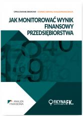 Jak monitorować wynik finansowy przedsiębiorstwa - zbiorowa Praca | mała okładka