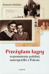 Przeżyłam łagry Wspomnienia polskiej nauczycielki z Polesia - Kazimiera Rafalska | mała okładka