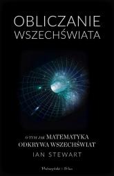 Obliczanie Wszechświata O tym jak matematyka odkrywa Wszechświat - Ian Stewart | mała okładka