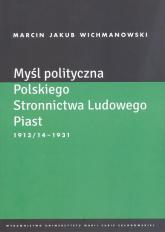 Myśl polityczna Polskiego Stronnictwa Ludowego Piast 1913/14-1931 - Wichmanowski Marcin Jakub   mała okładka