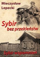 Sybir bez przekleństw Sybir wspomnień - Mieczysław Lepecki   mała okładka