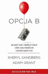 Opcja B Jak radzić sobie z traumą po stracie, stawić czoła trudnościom i odzyskać radość życia - Sandberg Sheryl, Grant Adam | mała okładka