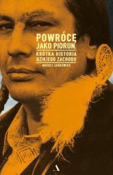 Powrócę jako piorun Krótka historia Dzikiego Zachodu - Maciej Jarkowiec | mała okładka