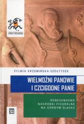 Wielmożni Panowie i Czcigodne Panie Renesansowe nagrobki figuralne na Górnym Śląsku - Sylwia Krzemińska-Szołtysek | mała okładka