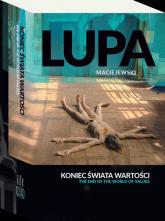 Koniec świata wartości The end of the world of values - Lupa Krystian, Maciejewski Łukasz | mała okładka
