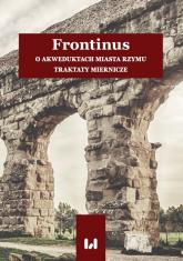 Frontinus O akweduktach miasta Rzymu. Traktaty miernicze -    mała okładka