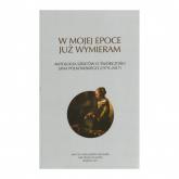 W mojej epoce już wymieram Antologia szkiców o twórczości J. Polkowskiego - zbiorowa praca | mała okładka
