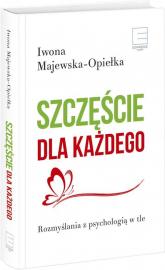 Szczęście dla każdego Rozmyślania z psychologią w tle - Iwona Majewska-Opiełka | mała okładka