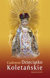 Cudowne Dzieciątko Koletańskie - Katarzyna Pytlarz | mała okładka