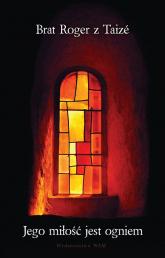 Jego miłość jest ogniem - Brat Roger z Taize | mała okładka
