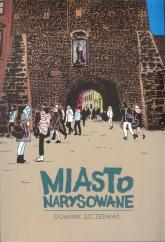 Miasto narysowane - Dominik Szcześniak | mała okładka