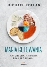Magia gotowania Naturalna historia transformacji - Michael Pollan | mała okładka